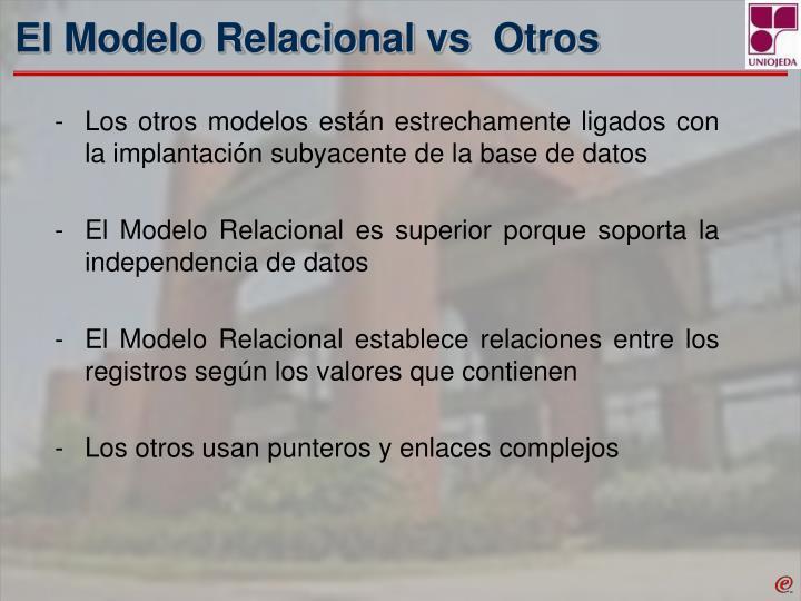 El Modelo Relacional vs  Otros