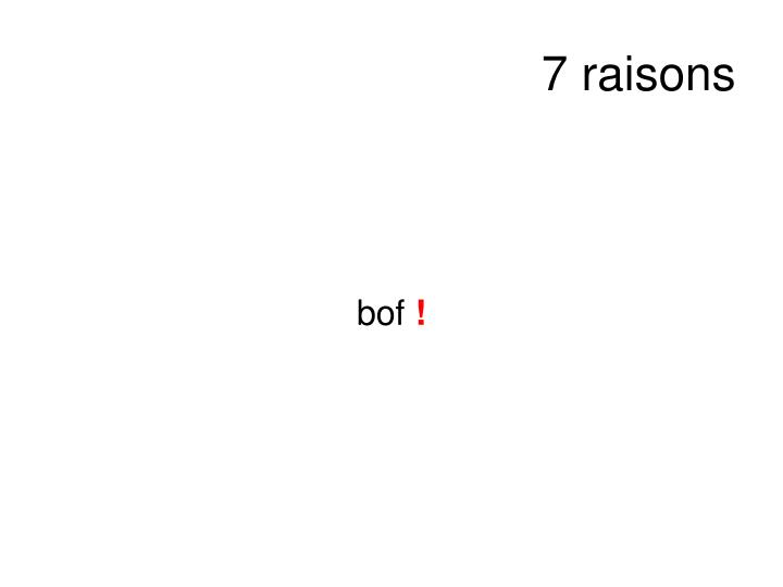 7 raisons