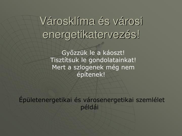 Városklíma és városi energetikatervezés!