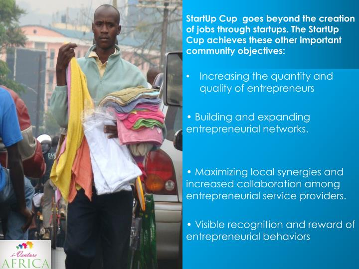 StartUp Cup  goes beyond the creation of jobs through startups. The StartUp Cup achieves these other important community objectives: