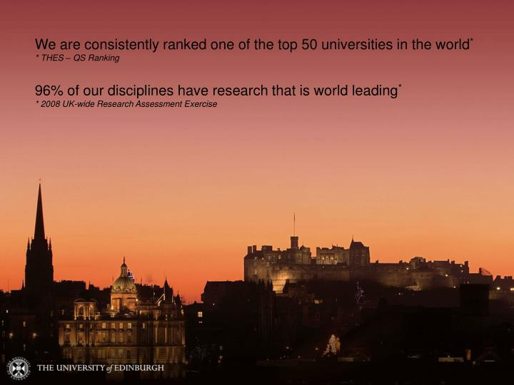 We are consistently ranked one of the top 50 universities in the world