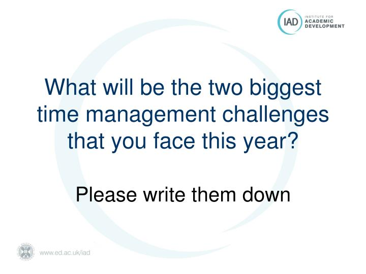 What will be the two biggest time management challenges that you face this year?