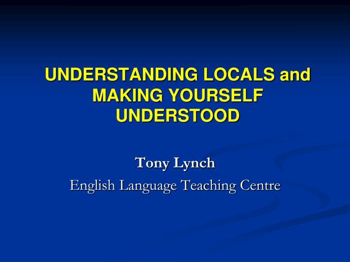 UNDERSTANDING LOCALS and