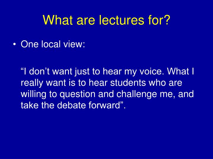 What are lectures for?