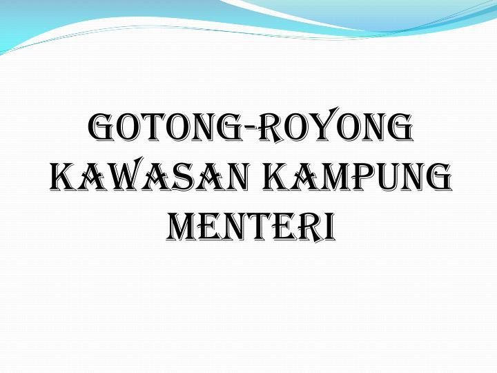 GOTONG-ROYONG KAWASAN KAMPUNG MENTERI
