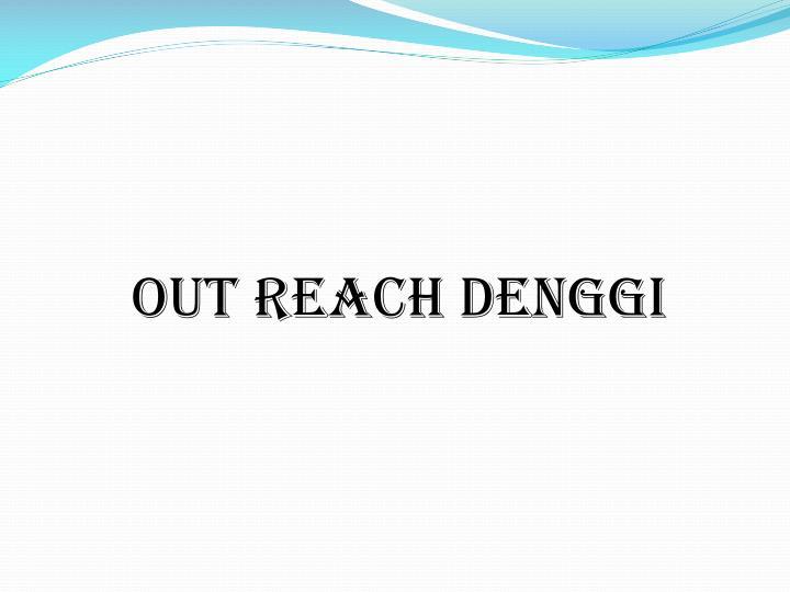 OUT REACH DENGGI