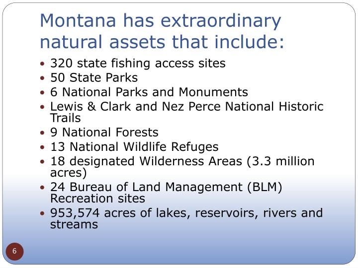 Montana has extraordinary natural assets that include: