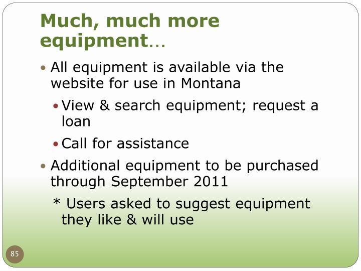 Much, much more equipment