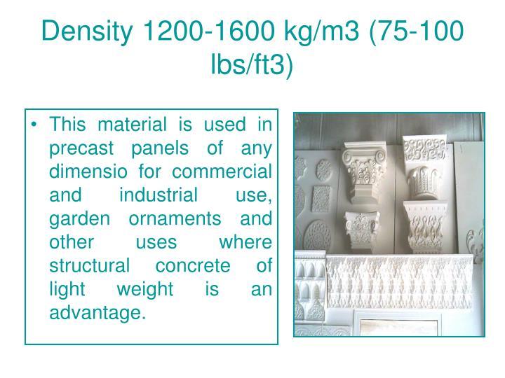 Density 1200-1600 kg/m3 (75-100 lbs/ft3)