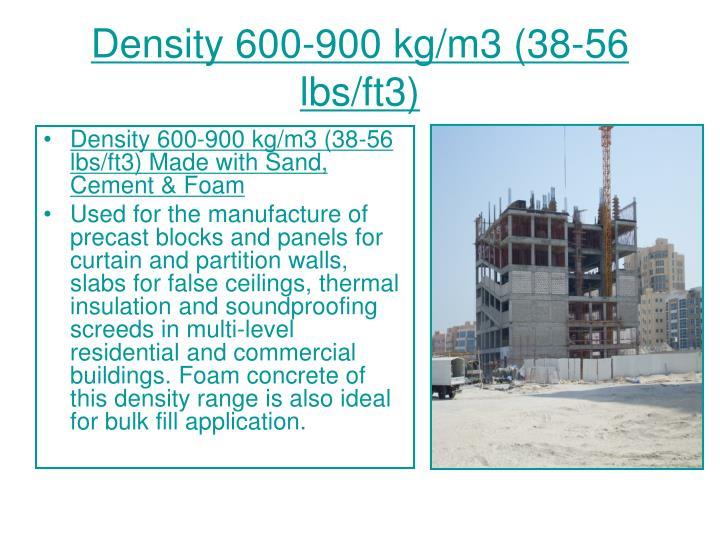 Density 600-900 kg/m3 (38-56 lbs/ft3)