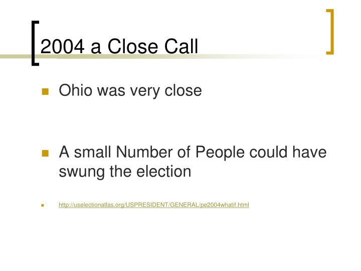 2004 a Close Call