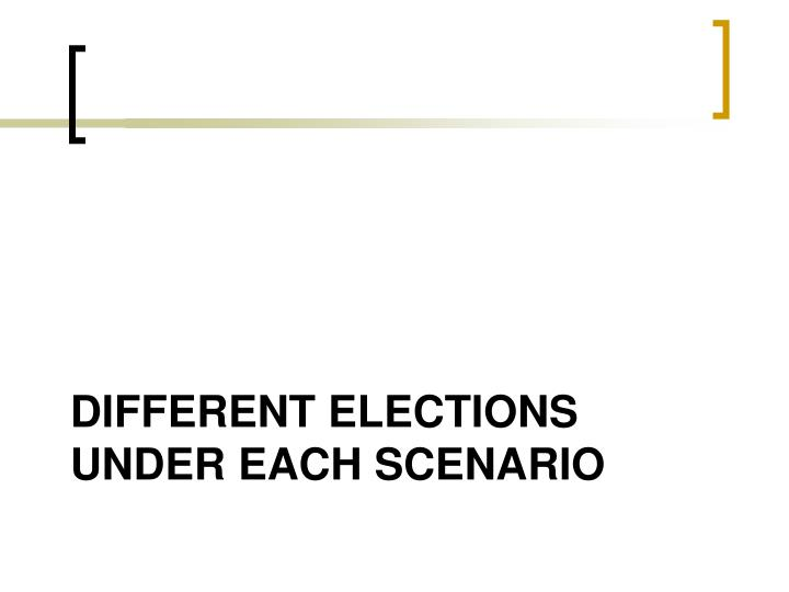 Different Elections Under Each Scenario