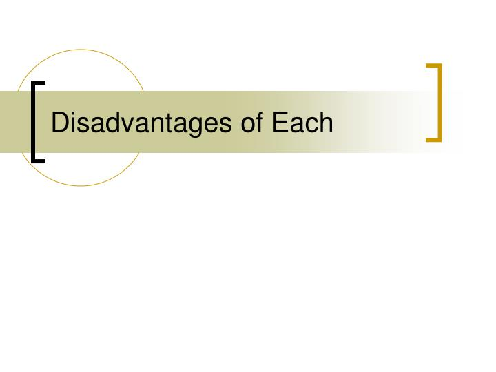 Disadvantages of Each