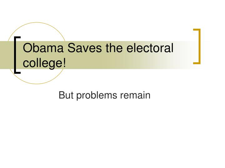 Obama Saves the electoral college!