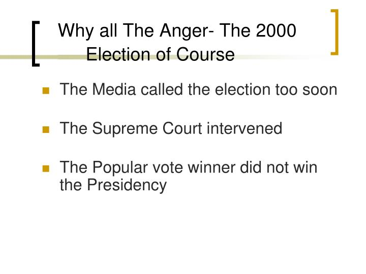 Why all The Anger- The 2000 Election of Course