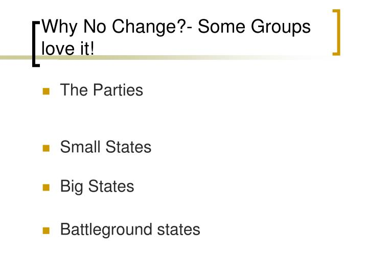 Why No Change?- Some Groups love it!