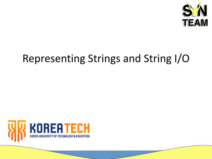 Representing strings and string i o