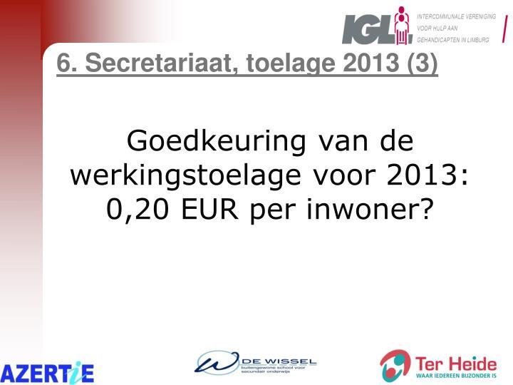 6. Secretariaat, toelage 2013 (3)