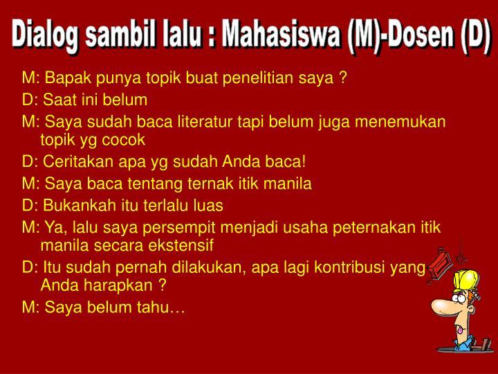 Dialog sambil lalu : Mahasiswa (M)-Dosen (D)