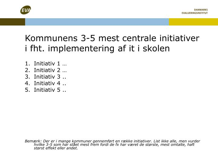 Kommunens 3-5 mest centrale initiativer i fht. implementering af it i skolen