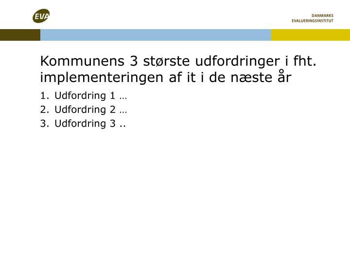 Kommunens 3 største udfordringer i fht. implementeringen af it i de næste år