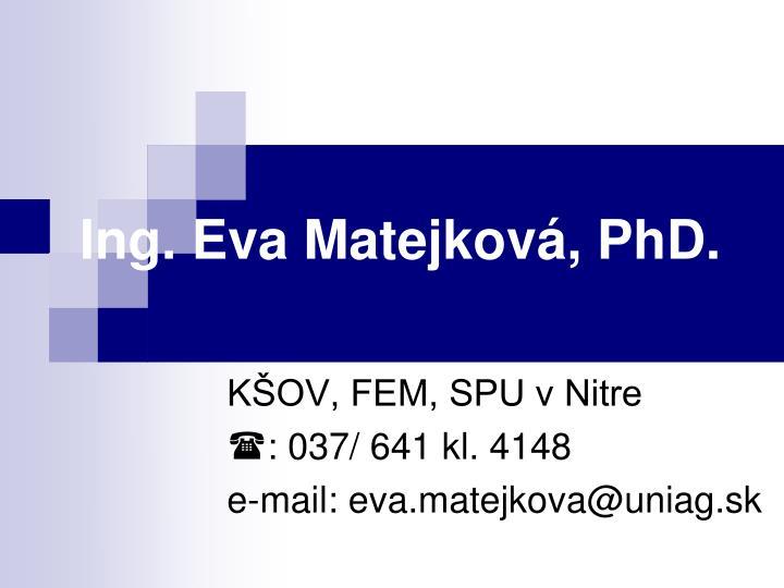 Ing. Eva Matejková, PhD.