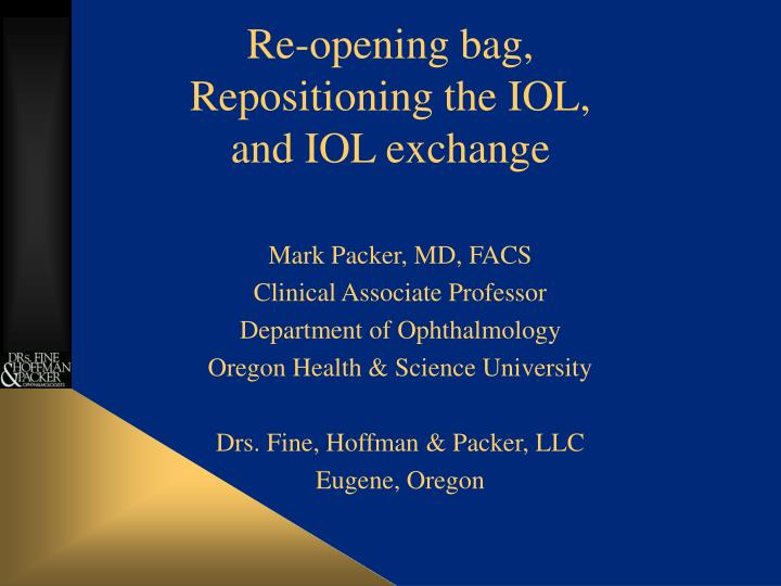 Re opening bag repositioning the iol and iol exchange