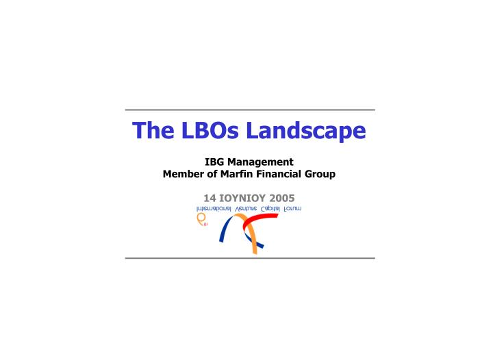 The lbos landscape ibg management member of marfin financial group 1 4 2005