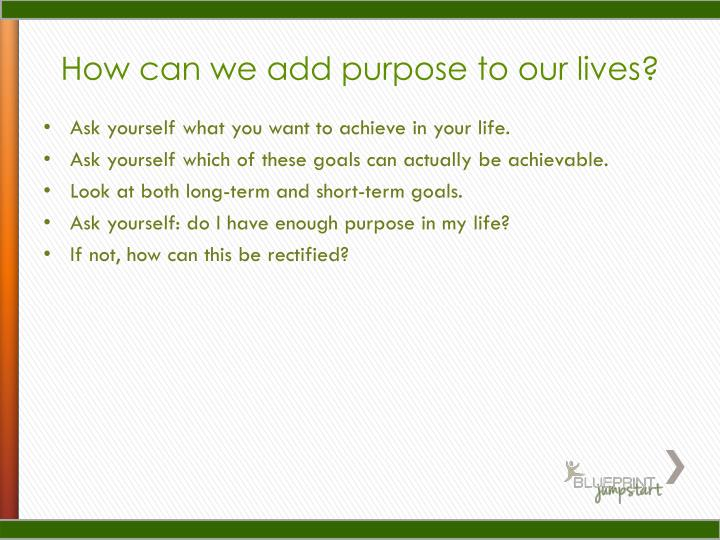How can we add purpose to our lives?