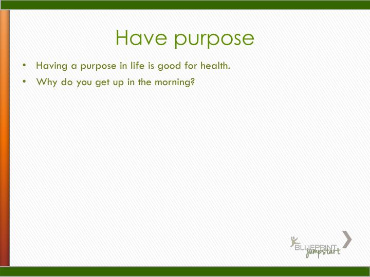 Have purpose