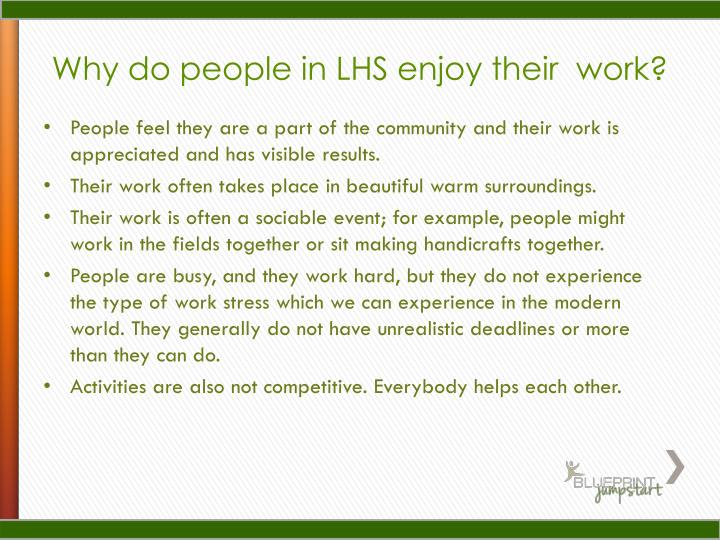 Why do people in LHS enjoy their  work?