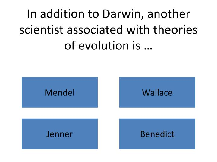 In addition to Darwin, another scientist associated with theories of evolution is …
