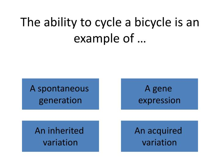 The ability to cycle a bicycle is an example of …