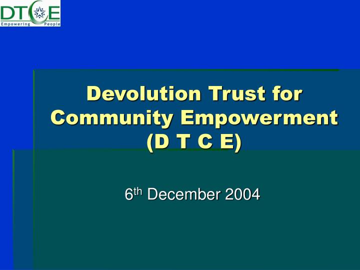 Devolution trust for community empowerment d t c e