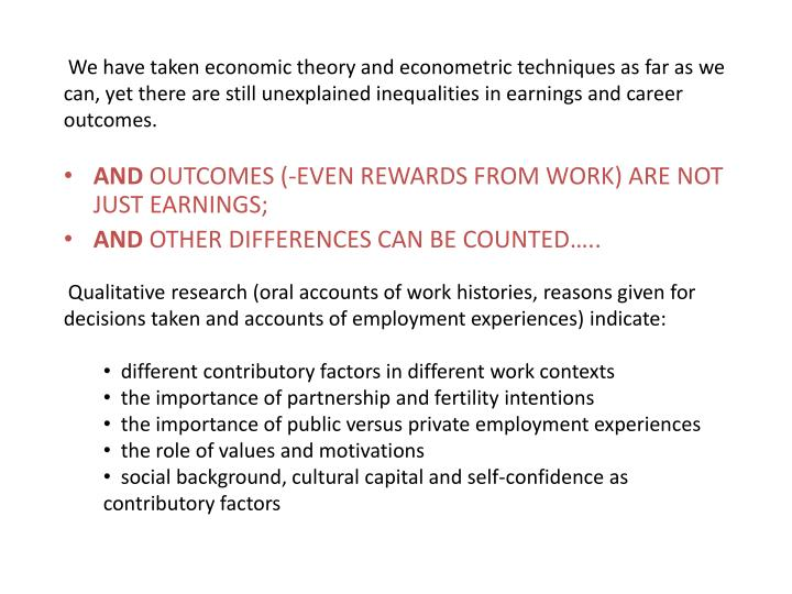 We have taken economic theory and econometric techniques as far as we can, yet there are still unexplained inequalities in earnings and career outcomes.