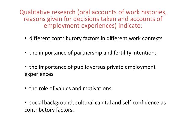 Qualitative research (oral accounts of work histories, reasons given for decisions taken and accounts of employment experiences) indicate: