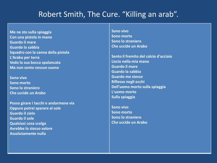 "Robert Smith, The Cure. ""Killing an arab""."