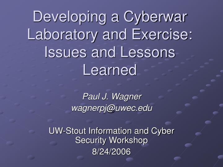 Developing a cyberwar laboratory and exercise issues and lessons learned