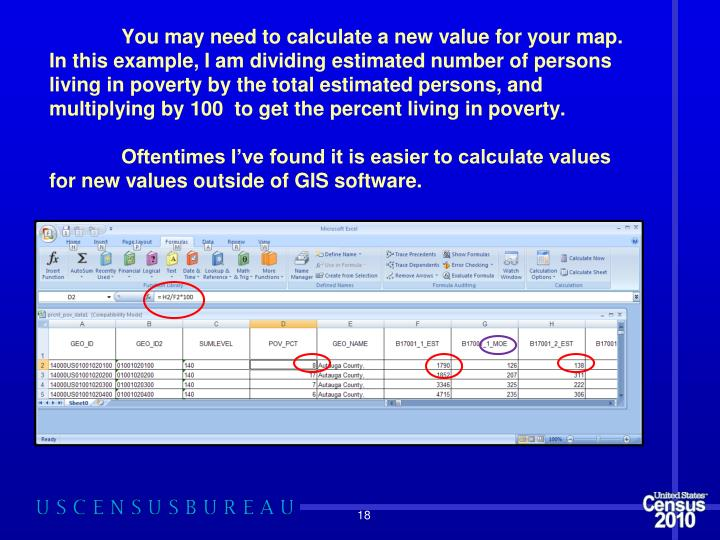 You may need to calculate a new value for your map.  In this example, I am dividing estimated number of persons living in poverty by the total estimated persons, and multiplying by 100  to get the percent living in poverty.