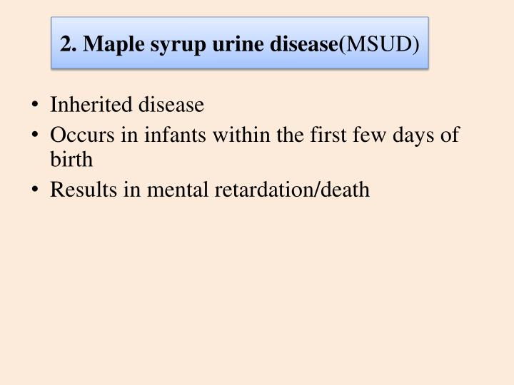 2. Maple syrup urine disease(