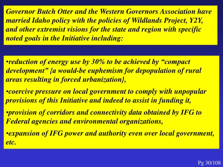 Governor Butch Otter and the Western Governors Association have married Idaho policy with the policies of Wildlands Project, Y2Y, and other extremist visions for the state and region with specific noted goals in the Initiative including: