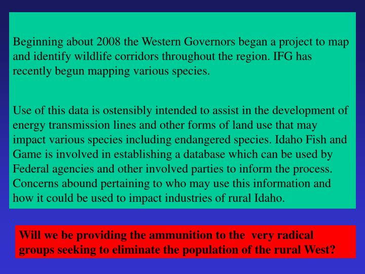 Beginning about 2008 the Western Governors began a project to map and identify wildlife corridors throughout the region. IFG has recently begun mapping various species.