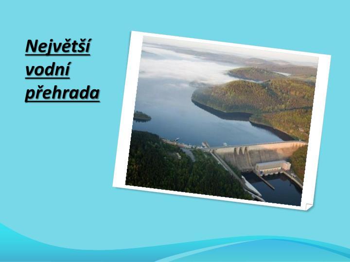 Největší vodní přehrada