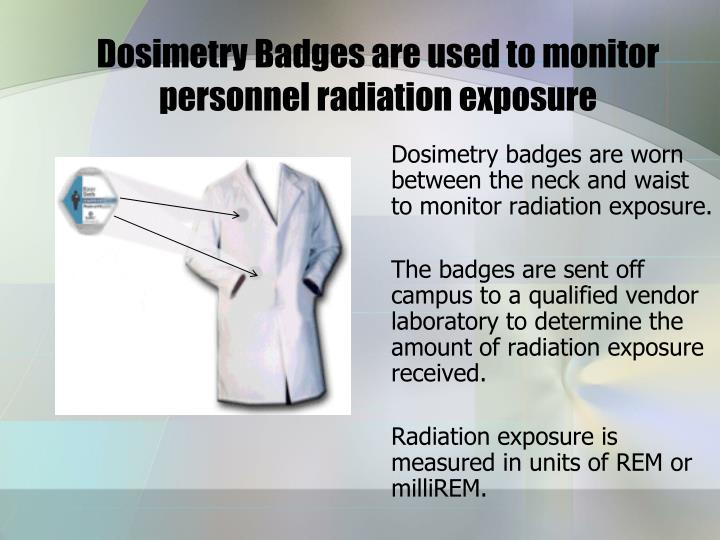 Dosimetry badges are worn between the neck and waist to monitor radiation exposure.