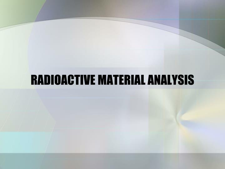 RADIOACTIVE MATERIAL ANALYSIS