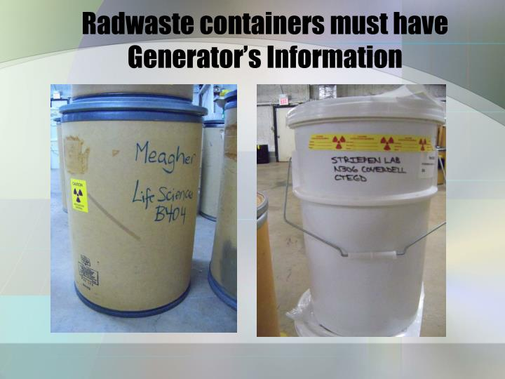 Radwaste containers must have Generator's Information