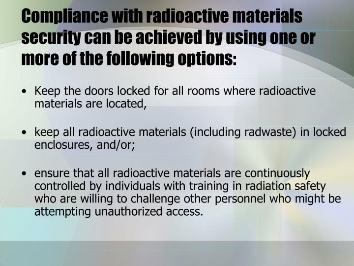 Compliance with radioactive materials security can be achieved by using one or more of the following options: