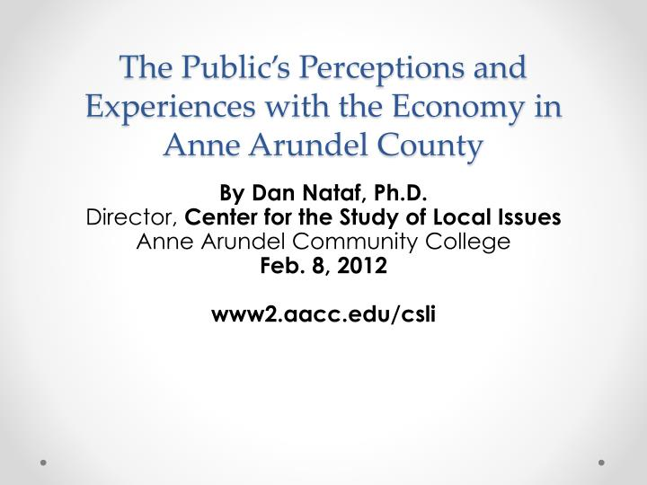 The public s perceptions and experiences with the economy in anne arundel county