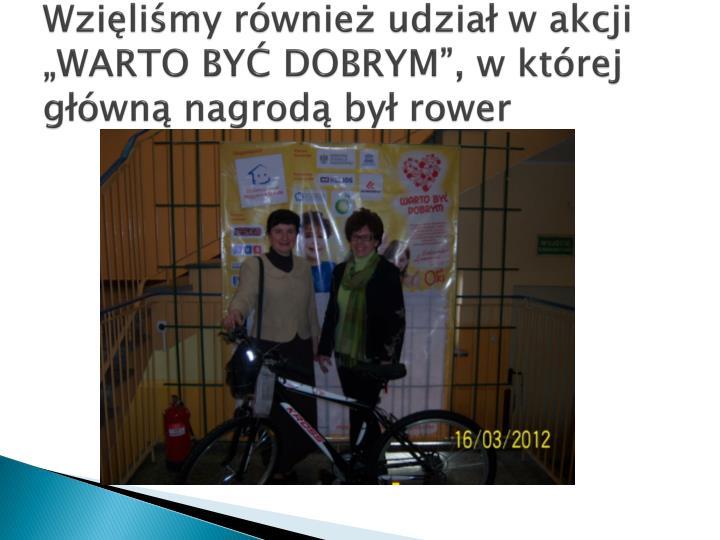 """Wzięliśmy również udział w akcji """"WARTO BYĆ DOBRYM"""", w której główną nagrodą był rower"""