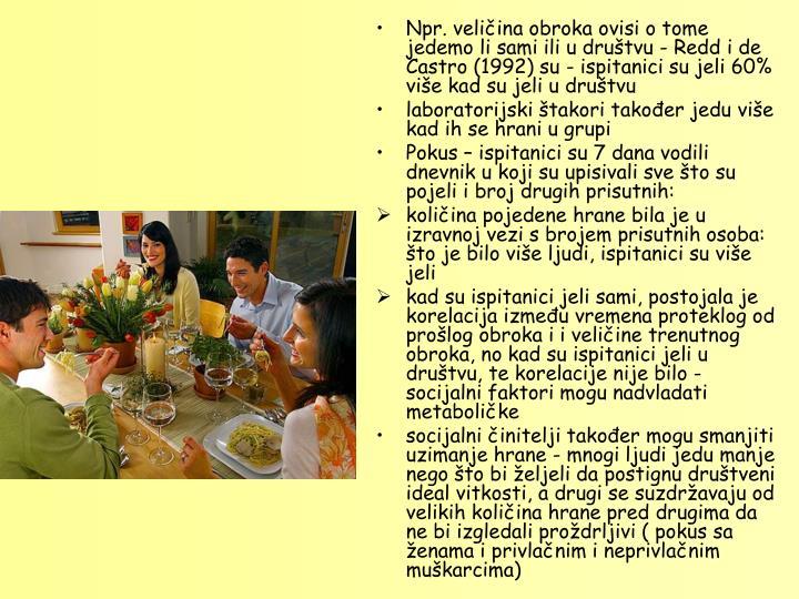 Npr. veliina obroka ovisi o tome jedemo li sami ili u drutvu - Redd i de Castro (1992) su - ispitanici su jeli 60% vie kad su jeli u drutvu
